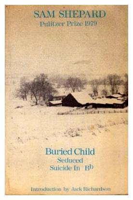 buried child sam shepard Sam shepard: sam shepard,  a prolific and experimental playwright, won the pulitzer prize for buried child shepard's earlier work,.